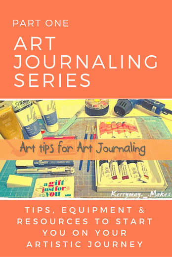 Art tips for Art Journaling - ​I always get asked a lot of questions about my mixed media art work and art journaling and see a lot of posts on social media asking for tips, art techniques and what tools they need to buy in order to start art journaling. When I started out I was asking the same questions myself, so thought I would do a mini series on art journaling tips and tricks Kerrymay._.Makes