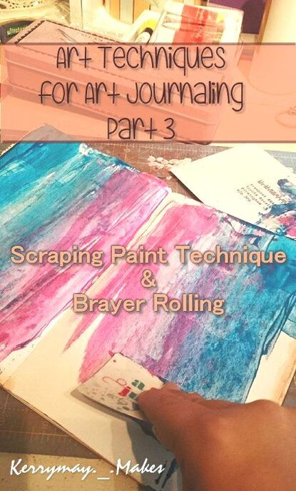Art Techniques for Art Journaling - Brayer rolling and scraping. Kerrymay._.Makes